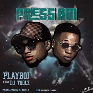 PlayBoi - Press Am ft. DJ Toolz